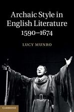 Archaic Style in English Literature, 1590-1674 by Lucy Munro (2013, Hardcover)
