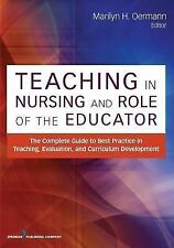 Teaching in Nursing and Role of the Educator : The Complete Guide to Best Practi