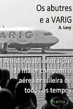 Os abutres e a Varig: A historia da destruicao da maior companhia aerea brasilei