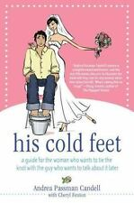 His Cold Feet : A Guide for the Woman Who Wants to Tie the Knot with the Guy...