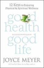 Good Health, Good Life : 12 Keys to Enjoying Physical Spiritual Wellness Meyer