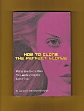 How to Clone the Perfect Blonde by Sue Nelson & Richard Hollingham (2004, Pprbk)