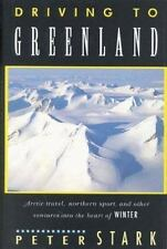 Driving to Greenland: Arctic Travel, Northern Sport, and Other Ventures into the