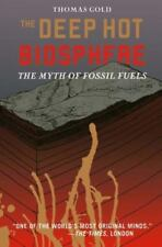 The Deep Hot Biosphere : The Myth of Fossil Fuels by Thomas Gold ** BRAND NEW **
