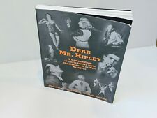 DEAR MR. RIPLEY: A COMPENDIUM OF CURIOSITIES FROM BELIEVE IT OR By Roger Mint