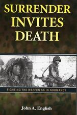 Surrender Invites Death: Fighting the Waffen SS in Normandy, John A. English, Ac