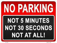 No Parking Not 5 Minutes Not 30 Seconds Not At All Metal Decorative Parking Sign