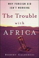 The Trouble with Africa: Why Foreign Aid Isn't Working by Robert Calderisi (Engl