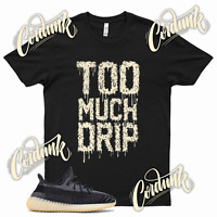 Black TOO MUCH DRIP T Shirt match Yeezy 350 Carbon Asriel Azareth Israfil