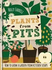 Plants from Pits: Pots of Plants for the Whole Family to Enjoy by Holly...