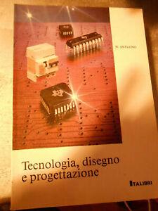 LIBRO: TECNOLOGIA DISEGNO E PROGETTAZIONE -W.ANTUONO -ED ITALIBRI***