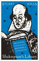Shakespeare's Library Unlocking the Greatest Mystery in Literature 9781925603774