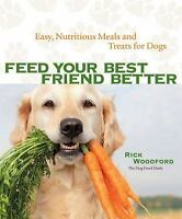 Feed Your Best Friend Better: Easy, Nutritious Meals and Treats for Dogs  Woodfo