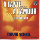 45TRS VINYL 7''/ FRENCH SP DAVID SCHELL / A LA VIE A L'AMOUR