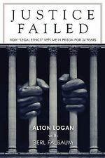 "Justice Failed: How ""Legal Ethics"" Kept Me in Prison for 26 Years (Hardback or C"