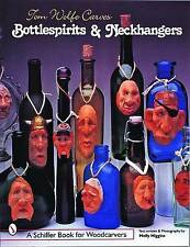 Tom Wolfe Carves Bottlespirits and Neckhangers by Molly Higgins, Tom Wolfe...