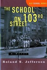 The School on 103rd Street: A Novel: By Jefferson, Roland S.