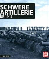 Schwere Artillerie - bis 1945 (Franz Kosar)