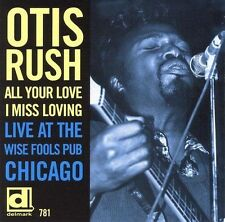 All Your Love I Miss Loving: Live at the Wise Fools Pub Chicago by Otis Rush...