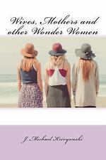 Wives, Mothers Ane Other Wonderwomen by J. Krivyanski (2016, Paperback)