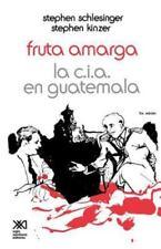 Fruta Amarga : La CIA en Guatemala by Stephen Kinzer and Stephen Schlesinger...