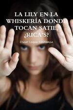 La Lily en la Whiskeria Donde Tocan Satie, Rica's? by Oscar Legua Ychillumpa...