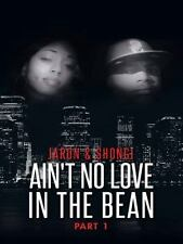 Ain't No Love in the Bean : Part 1 by Jaron O'Bannon and Shongi Fernandes...