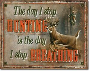 New The Day I Stop Hunting is the Day I Stop Breathing Decorative Metal Tin Sign