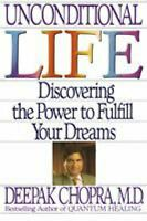Unconditional Life : Discovering the Power to Fulfill Your Dreams