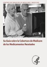 Su Guia Sobre la Cobertura de Medicare de Los Medicamentos Recetados by U. S....