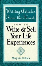 Writing Articles from the Heart: How to Write & Se