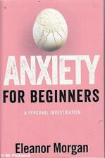 Eleanor Morgan ANXIETY FOR BEGINNERS: A PERSONAL INVESTIGATION 1st Ed. SC Book