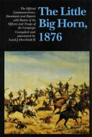 Little Big Horn, 1876 : The Official Communications, Documents and Reports : ...