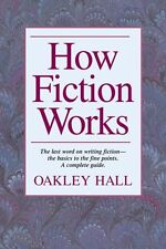 How Fiction Works: The Last Word on Writing Fiction, from Basics to the Fine Poi