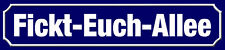 Fickt - Euch - Allee Straßenschild Blechschild Street Sign 10 x 46 cm SM0958