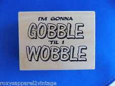 I'm Gonna Gobble 'Til I Wobble Wood Mounted Rubber Stamp Ann-ticipations 1998