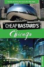 Cheap Bastard'sTM Guide to Chicago: Secrets Of Living The Good Life--For Free!
