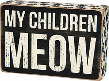 "Primitives By Kathy Small 6"" x 4"" Wood  Wooden BOX SIGN ""My Children Meow"""