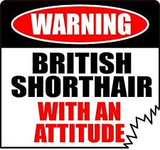 "Warning British Shorthair With An Attitude 4"" Die-Cut Cat Feline Sticker"