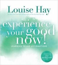 NEW Experience Your Good Now!: Learning to Use Affirmations by Louise Hay