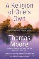 A RELIGION OF ONE'S OWN - MOORE, THOMAS - NEW PAPERBACK BOOK