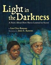 Light in the Darkness: A Story about How Slaves Learned in Secret c2013 VGC HC