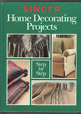 SINGER HOME DECORATING PROJECTS - Step by Step - Readers Digest Press, 1992. HC