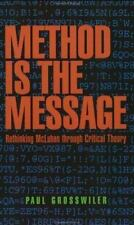 Method is the Message: Rethinking McLuhan Through Critical Theory by Paul Gross