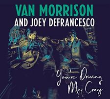 VAN MORRISON AND JOEY DEFRANCESCO CD - YOU'RE DRIVING ME CRAZY (2018) - NEW