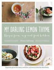 My Darling Lemon Thyme : Recipes from My Real Food Kitchen by Emma Galloway NEW