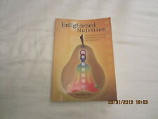 Enlightened Nutrition : Discovering Ancient Secrets for Optimal Health,...