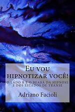 Eu Vou Hipnotizar Voc?! : O Lado B e o Beab? Da Hipnose e Dos Estados de Tran...