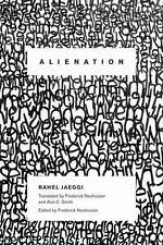 Alienation: By Jaeggi, Rahel Neuhouser, Frederick Smith, Alan E.