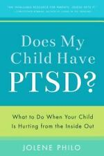 Does My Child Have PTSD?: What to Do When Your Child Is Hurting from the Inside